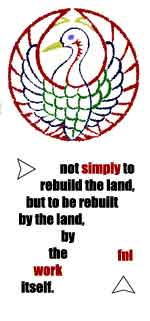 not simply to rebuild the land but to be rebuilt by the land, by the work itself